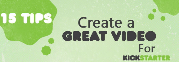 15 Tips to Produce Great Video for KickStarter