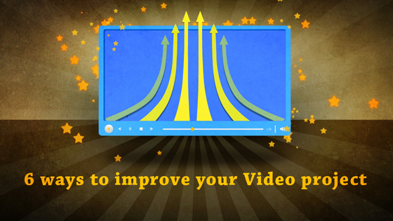 6 ways to improve your Video project