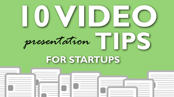 10 Video presentation tips for startups