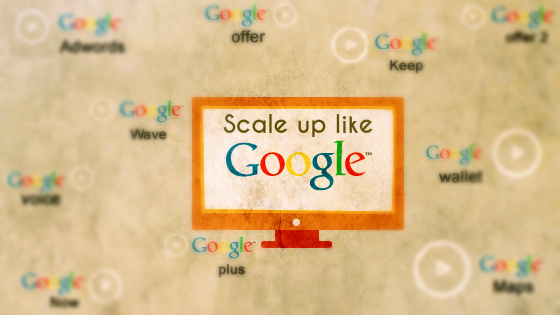 How to scale your startup like google
