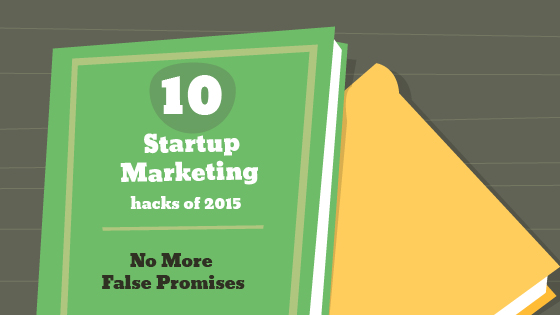 10 Startup Marketing hacks for 2015-No More False Promises